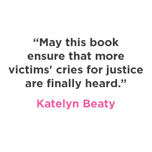 "Katelyn Beaty says ""May this book ensure that more victims' cries for justice are finally heard."""