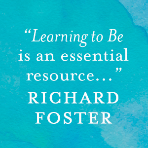 Richard Foster said: Learning to Be is an essential resource.